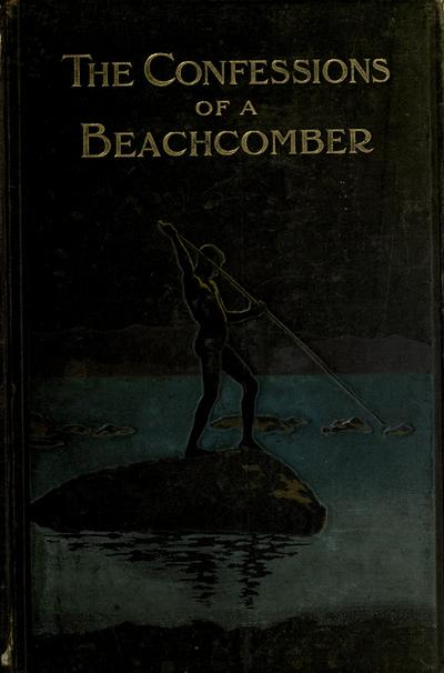 The confessions of a beachcomber; scenes and incidents in the career of an unprofessional beachcomber in tropical Queensland.