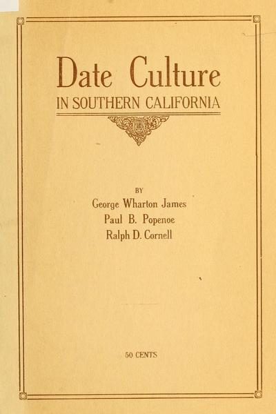 Date culture in Southern California, by George Wharton James ...Paul B. Popenoe... [and] Ralph D. Cornell.