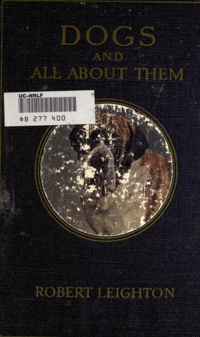 Dogs and all about them / by Robert Leighton, assisted by eminent authorities on the various breeds.