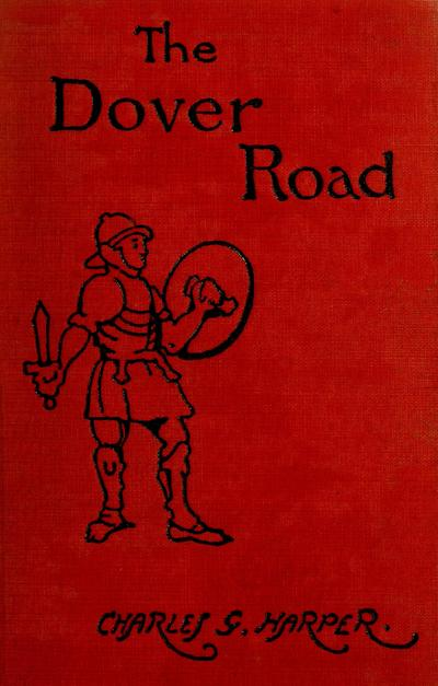 The Dover road : annals of an ancient turnpike / by Charles G. Harper ; illustrated by the author.