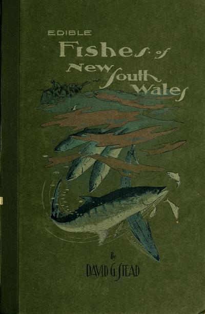 The edible fishes of New South Wales : their present importance and their potentialities / by David G. Stead ; with 81 plates and 1 map.