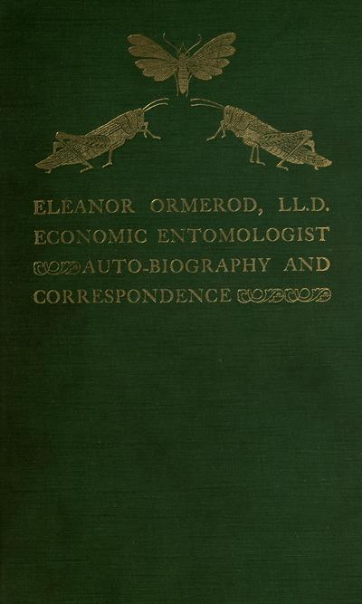 Eleanor Ormerod, LI. D., economic entomologist, Autobiography and correspondence, ed. by Robert Wallace.