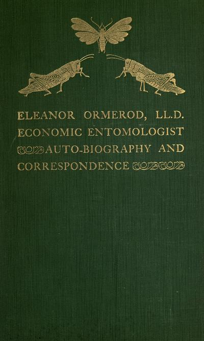 Eleanor Ormerod, Ll. D., economic entomologist : autobiography and correspondence / edited by Robert Wallace.