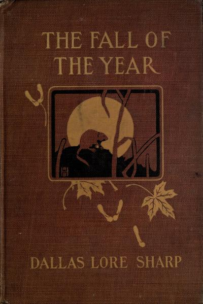 The fall of the year, by Dallas Lore Sharp ... illustrated by Robert Bruce Horsfall.