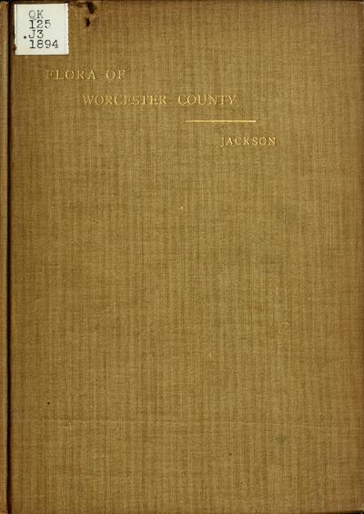 Flora of Worcester County; a catalogue of the phaenogamous and vascular cryptogamous plants of Worcester County, Masachusetts.