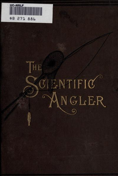 The scientific angler. Being a general and instructive work on artistic angling. By the late David Foster. Comp. by his sons, and ed. by Wm. C. Harris.