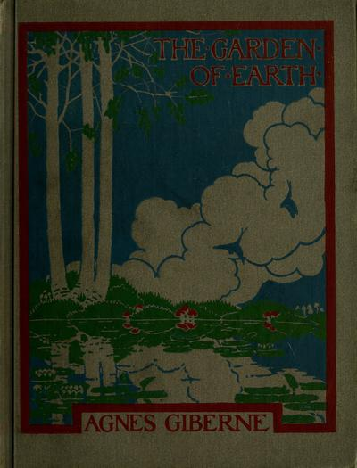 The garden of earth, a little book on plant-life, plant-growth, and the ways and uses of plants. With coloured frontispiece and illustrations.