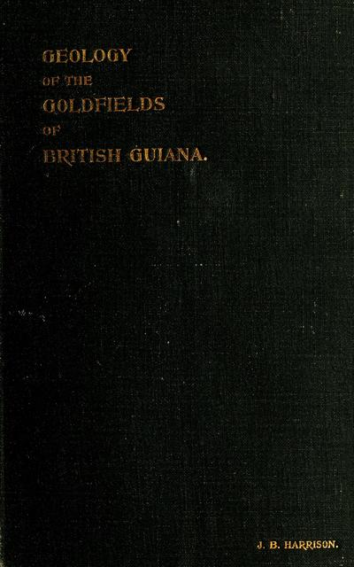 The geology of the goldfields of British Guiana,