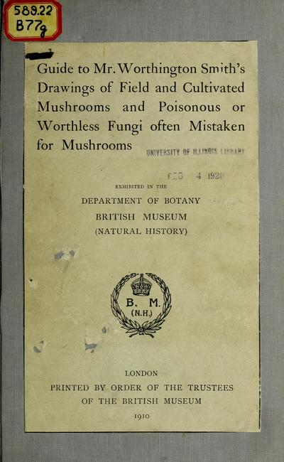 Guide to Mr. Worthington Smith's drawings of field and cultivated mushrooms and poisonous or worthless fungi often mistaken for mushrooms.