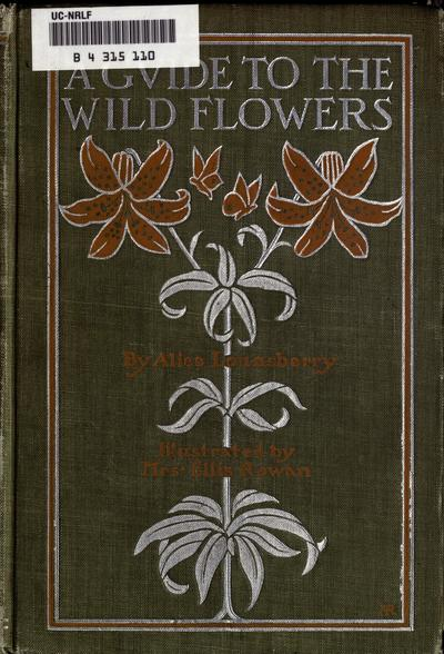A guide to the wild flowers, by Alice Lounsberry. With sixty-four coloured and one hundred black-and-white plates and fifty-four diagrams by Mrs. Ellis Rowan; with an introduction by Dr. N.L. Britton...