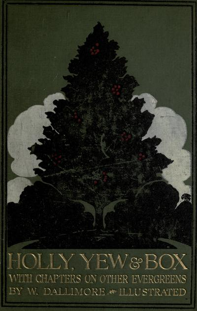 Holly, yew & box, with notes on other evergreens, by W. Dallimore, and 175 illustrations. The descriptions of the varieties of the common holly are based on the monograph by Thomas Moore.
