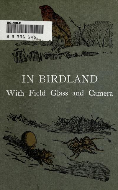 In bird-land with field-glass and camera, by Oliver G. Pike. Illustrated with 83 photographs taken direct from nature by the author.