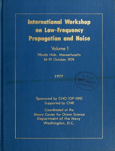 International Workshop on Low-Frequency Propagation and Noise, Woods Hole, Massachusetts, 14-19 October, 1974 / sponsored by CNO (OP-095) ; supported by CNR ; coordinated at the Maury Center for Ocean Science.