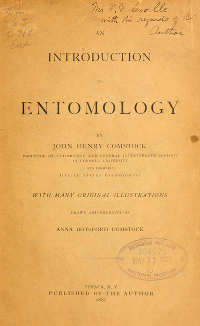 An introduction to entomology, by John Henry Comstock ... with many original illustrations drawn and engraved by Anna Botsford Comstock. [pt. 1]