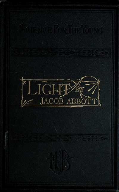 Light. by Jacob Abbott...With numerous engravings.