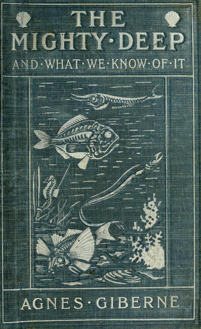 The mighty deep and what we know of it, by Agnes Giberne.