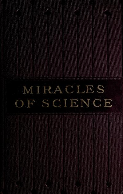Miracles of science, by Henry Smith Williams.