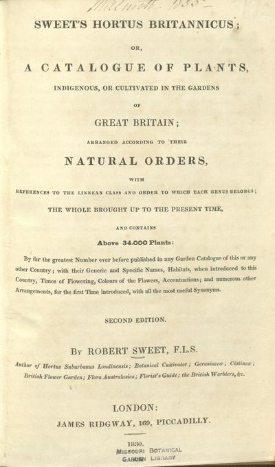 Sweet's Hortus britannicus; or, A catalogue of plants, indigenous, or cultivated in the gardens of Great Britain;arranged according to their natural orders, with references to the Linnean class and order to which each...