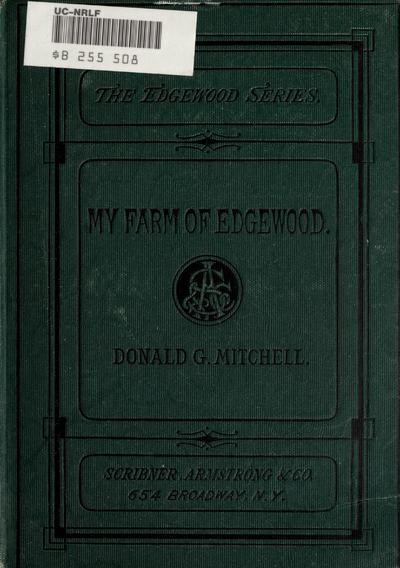 """My farm of Edgewood a country book. By the author of """"Reveries of a bachelor."""""""