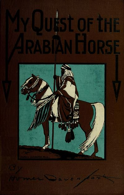 My quest of the Arab horse / by Homer Davenport.