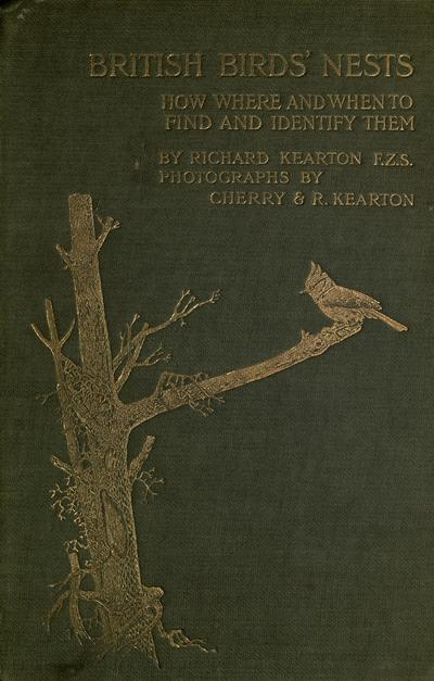 British birds' nests, how, where, and when to find and identify them, by Richard Kearton, F. Z. S. Illustrated from photographs by Cherry and Richard Kearton, with coloured and Rembrandt plates.