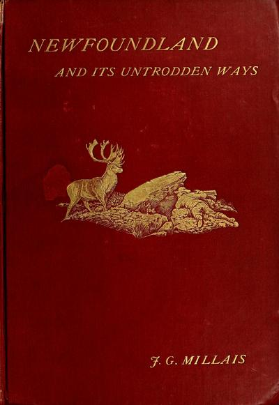 Newfoundland and its untrodden ways, by J. G. Millais. With illustrations by the author and from photographs.