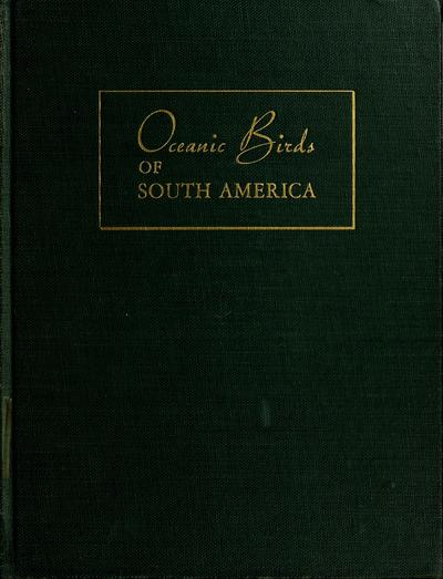 Oceanic birds of South America : a study of species of the related coasts and seas, including the American quadrant of Antarctica, based upon the Brewster-Sanford collection in the American Museum of Natural History / by...