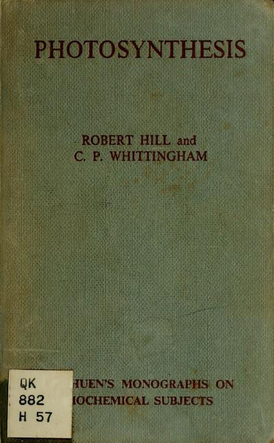 Photosynthesis [by] Robert Hill and C.P. Whittingham.