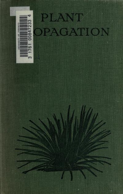 Plant propagation; being a description of the various methods employed by both amateur and professional gardeners. Written and comp. by Walter Davis,