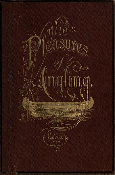 Pleasures of angling with rod and reel for trout and salmon. By George Dawson...