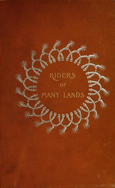 Riders of many lands / by Theodore Ayrault Dodge ... ; illustrated with numerous drawings by Frederic Remington and from photographs of Oriental subjects.
