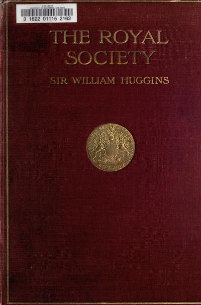 The Royal Society or, Science in the state and in the schools, by Sir William Huggins. With twenty-five illustrations.