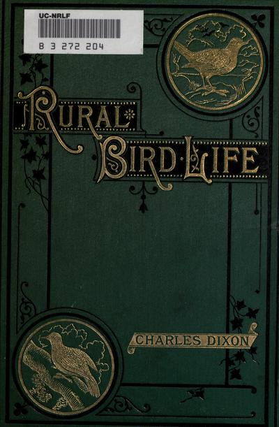 Rural bird life : being essays on ornithology with instructions for preserving objects relating to that science / by Charles Dixon : with a frontispiece in colours, and numerous illustrations engraved on wood by G. Pearson.