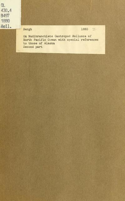 Scientific results of the exploration of Alaska by the parties under the charge of W.H. Dall, during the years 1865-1874. On the nudibranchiate Gasterpod Mollusca of the North Pacific Ocean : with special reference to...