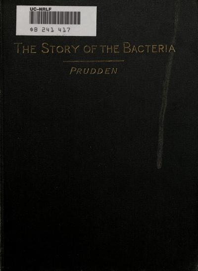 The story of the bacteria and their relations to health and disease, by T. Mitchell Prudden