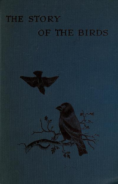 The story of the birds : being an introduction to the study of ornithology.