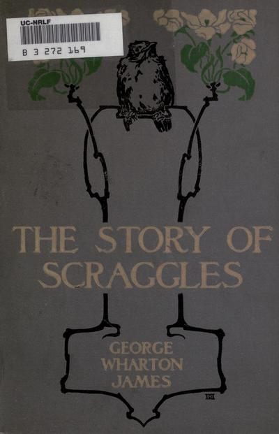 The story of Scraggles, by George Wharton James ... illustrated with drawings by Sears Gallagher and from photographs.
