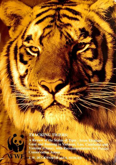 Tracking tigers : a review of the status of tiger, Asian elephant, gaur, and banteng in Vietnam, Lao, Cambodia, and Yunnan (China), with recommendations for future conservation action /