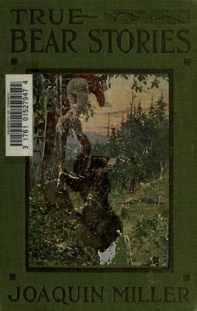 """True bear stories. With introductory notes by David Starr Jordan. Together with a thrilling account of the capture of the celebrated grizzly """"Monarch""""."""