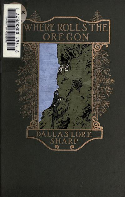 Where rolls the Oregon / by Dallas Lore Sharp.
