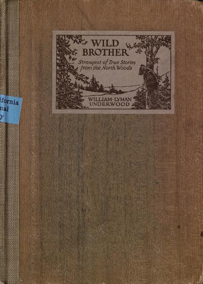 Wild brother; strangest of true stories from the north woods, by William Lyman Underwood; illustrated from photographs by the author.