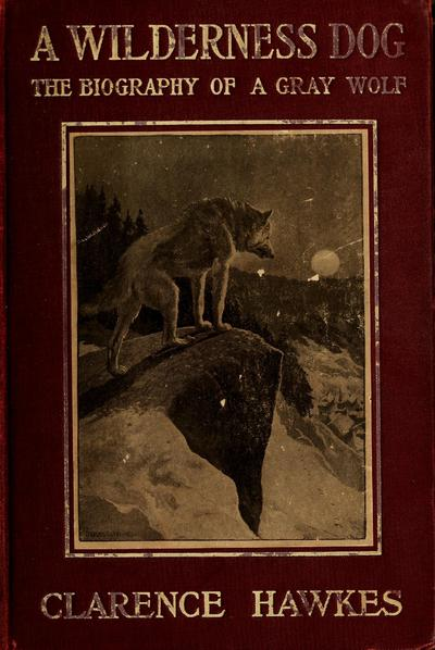 A wilderness dog; the biography of a gray wolf,