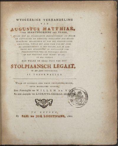 Wysgeerige verhandeling van Augustus Matthiae, ter beantwoording der vrage, welke zyn de voornaamste hoofdstukken? en welke de natuurlyke en zedelyke oorzaaken der onderscheidene geaartheid of van het verschillend...