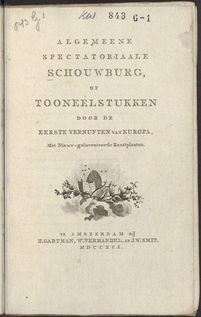 Algemeene spectatoriaale schouwburg, of Tooneelstukken door de eerste vernuften van Europa.