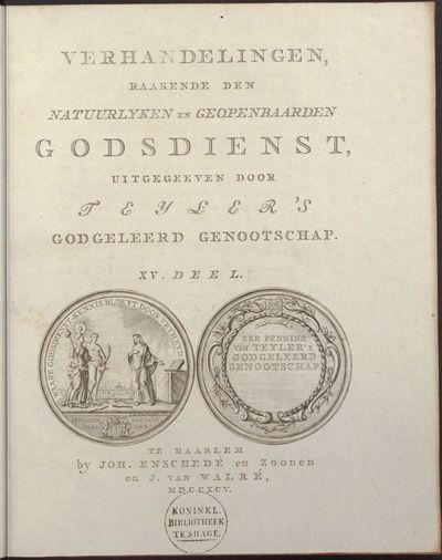 Verhandelingen, raakende den natuurlyken en geopenbaarden godsdienst, uitgegeeven door Teyler's godgeleerd genootschap.