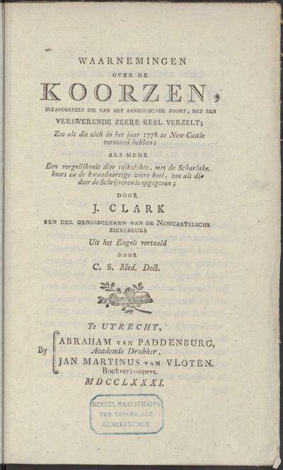 Waarnemingen over de koorzen, inzonderheid die van het aanhoudende zoort, met een verswerende keel verzelt, zoo als die zich in het jaar 1778 te New-Castle vertoond hebben.