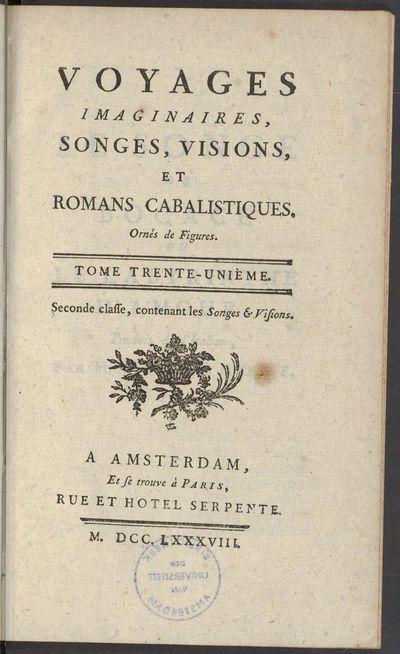 Voyages imaginaires, songes, visions, et romans cabalistiques. [...] Tome trent-unième. Seconde classe, contenant les songes & visions.