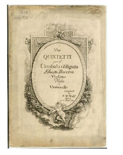 Due quintetti per il cembalo obligato flauto traverso violino viola e violoncello composti da E. W. Wolf