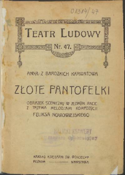 Złote pantofelki : obrazek sceniczny w jednym akcie z trzema melodjami kompozycji Feliksa Nowowiejskiego