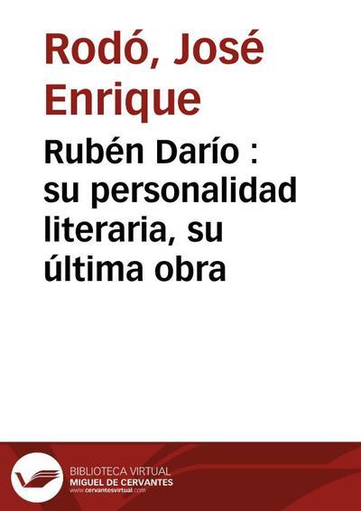 Rubén Darío : su personalidad literaria, su última obra